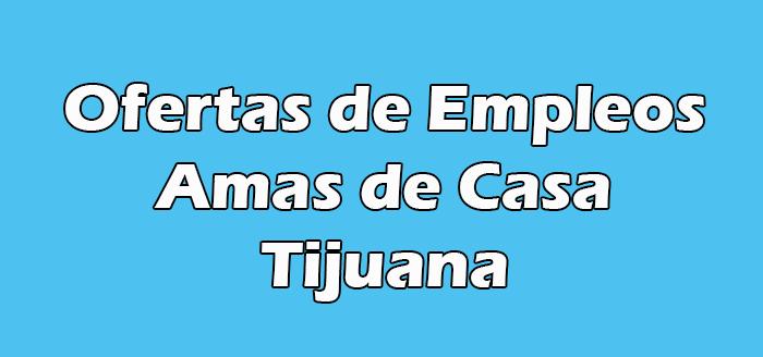 Trabajos para Amas de Casa en Tijuana