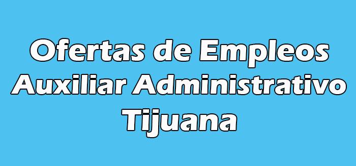 Trabajos para Auxiliar Administrativo en Tijuana