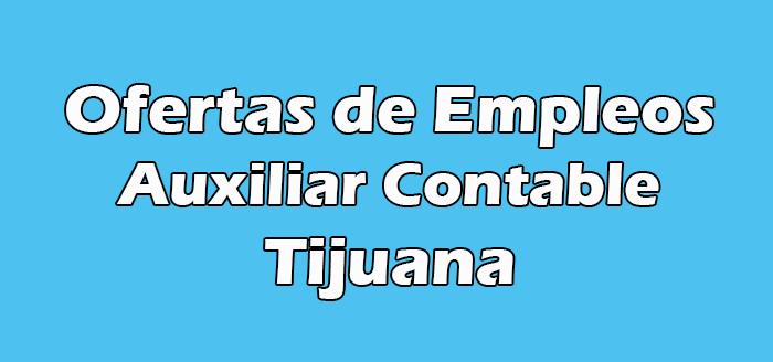 Trabajo para Auxiliar Contable Sin Experiencia Tijuana