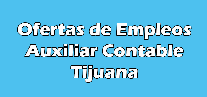Trabajos para Auxiliar Contable en Tijuana