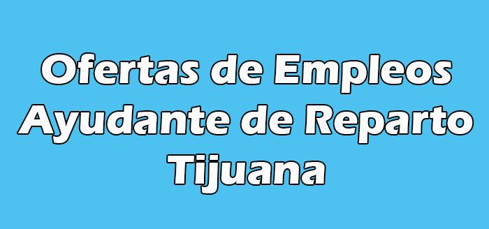 Trabajo de Ayudante de Reparto en Tijuana