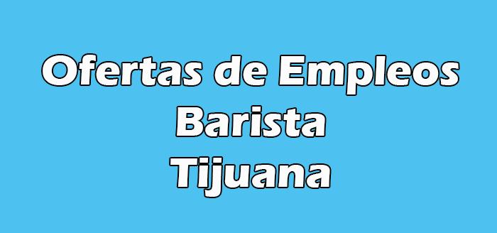 Barista Tijuana Empleo