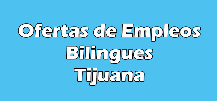 Trabajos en Tijuana para Bilingues