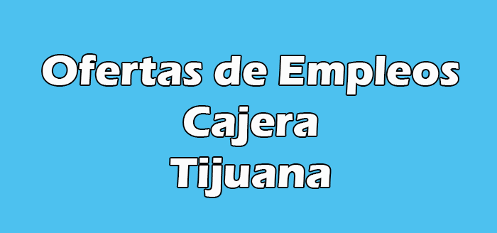 Trabajo de Cajera en Tijuana