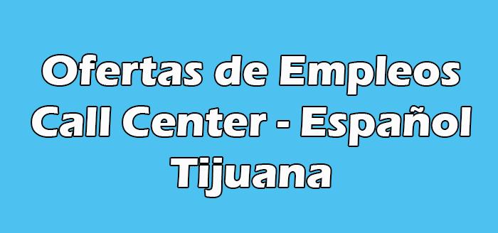 Call Center Tijuana Vacantes en Español
