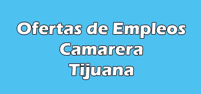 Trabajo de Camarera en Tijuana