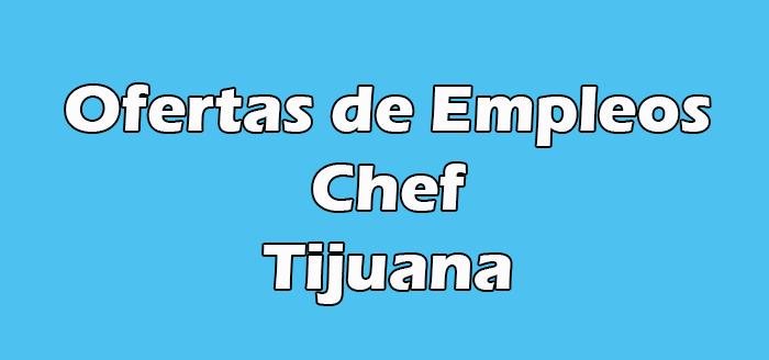 Empleo de Chef en Tijuana