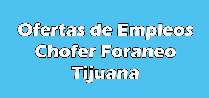 Empleos de Chofer Foraneo en Tijuana