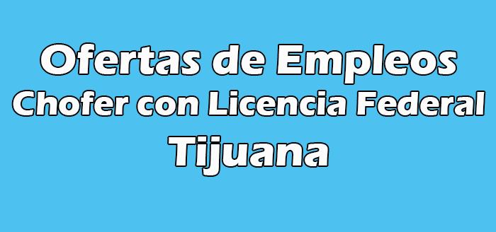 Trabajo de Chofer con Licencia Federal en Tijuana