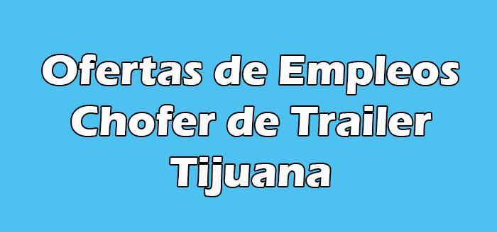 Trabajo de Chofer de Trailer en Tijuana