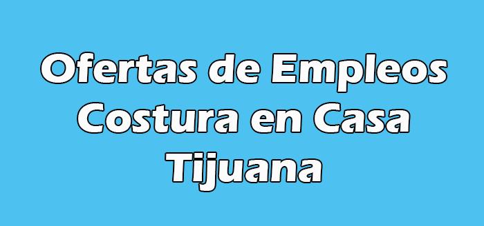 Trabajo de Costura en Casa Tijuana