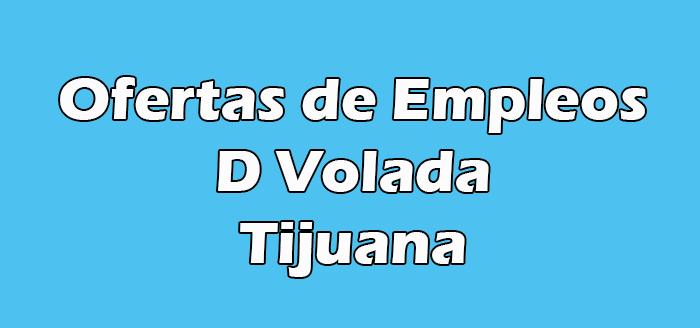 D Volada Tijuana Empleo