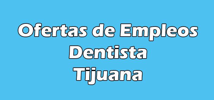 Empleo Dentista en Tijuana