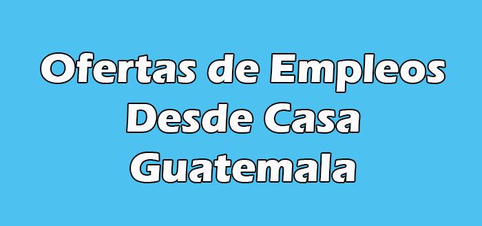 Trabajos Desde Casa en Guatemala