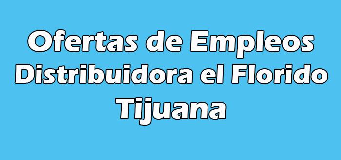 Distribuidora el Florido Tijuana Vacantes