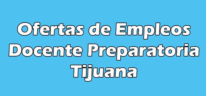 Empleo de Docente Preparatoria en Tijuana