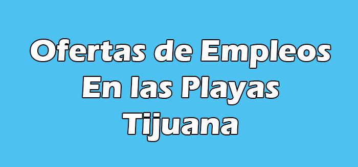 Trabajos En las Playas de Tijuana