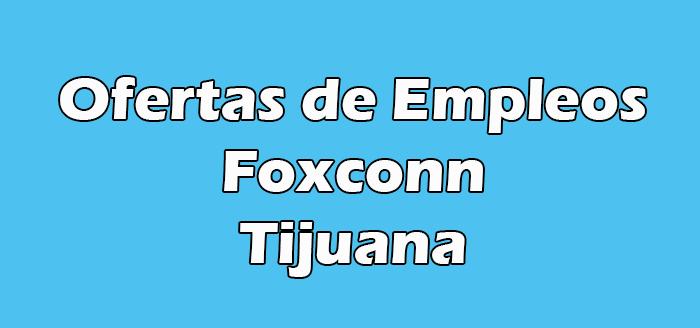 Foxconn Tijuana Vacantes