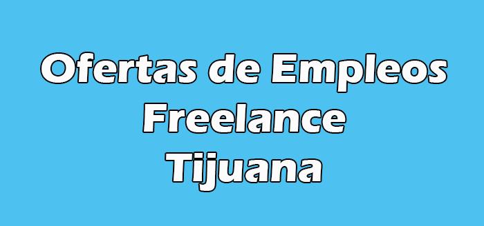 Trabajo de Freelance en Tijuana
