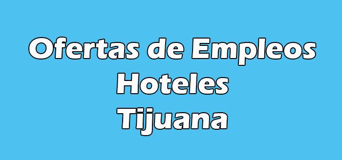Trabajo en Hoteles en Tijuana