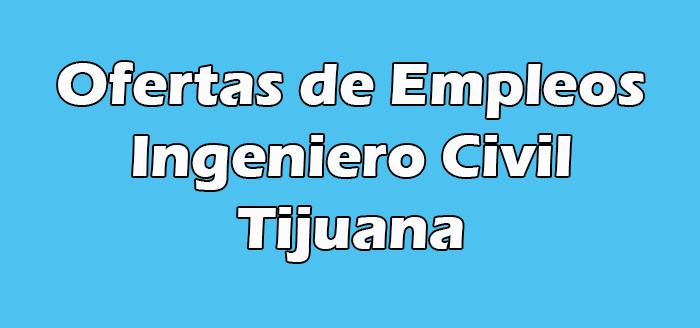 Empleo Para Ingeniero Civil en Tijuana
