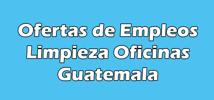 Trabajo Limpieza Oficinas Lunes a Vier en Guatemala