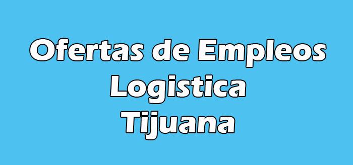 Empleos de Logistica en Tijuana
