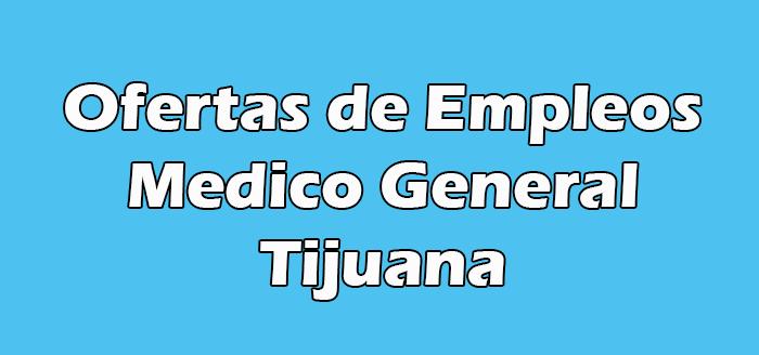 Trabajo para Medico General En Tijuana