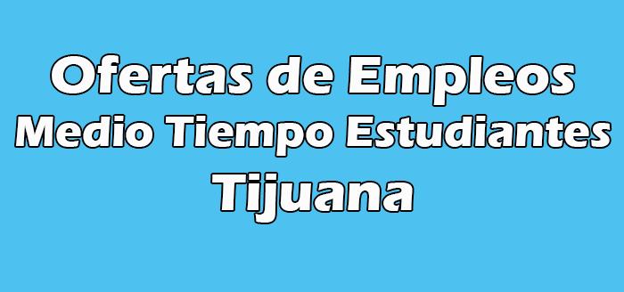 Trabajos de Medio Tiempo Tijuana Estudiantes