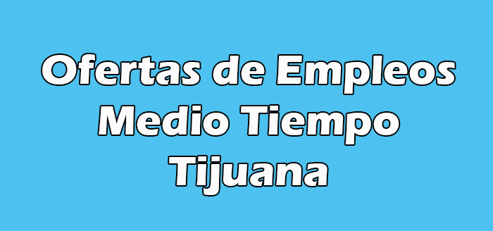 Empleos Medio Tiempo En Tijuana