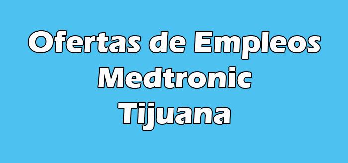 Medtronic Tijuana Vacantes