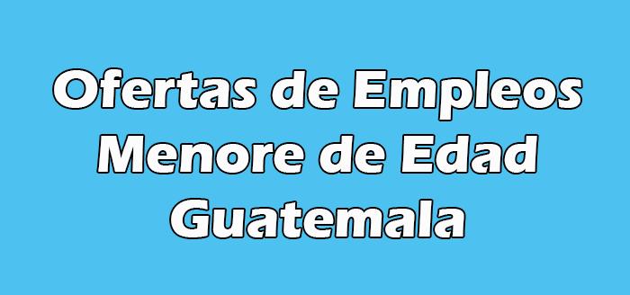 Trabajos Para Menore de Edad en Guatemala