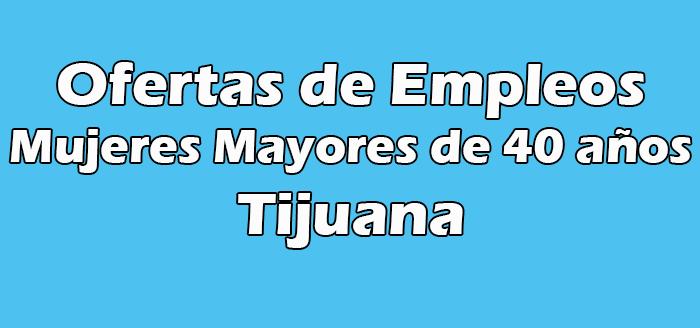 Empleos para Mujeres Mayores de 40 años en Tijuana