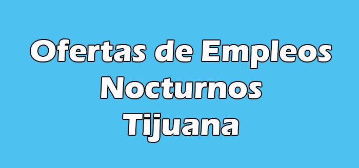 Empleo Nocturnos en Tijuana