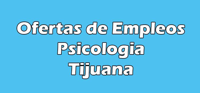 Empleos de Psicologia Tijuana