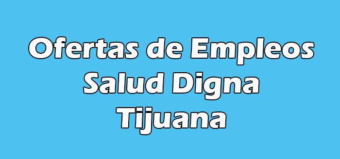 Salud Digna Tijuana Empleo