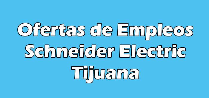 Schneider Electric Tijuana Vacantes