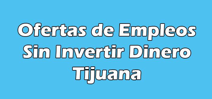 Trabajo Desde Casa Sin Invertir Dinero en Tijuana