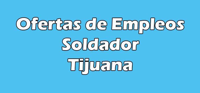 Trabajo de Soldador en Tijuana