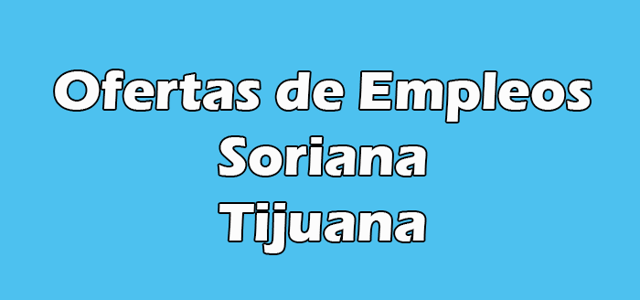 Bolsa de Trabajo Soriana Tijuana