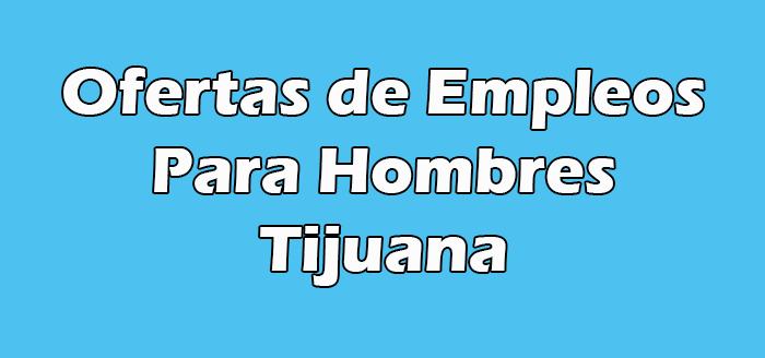 Trabajos en Tijuana para Hombres