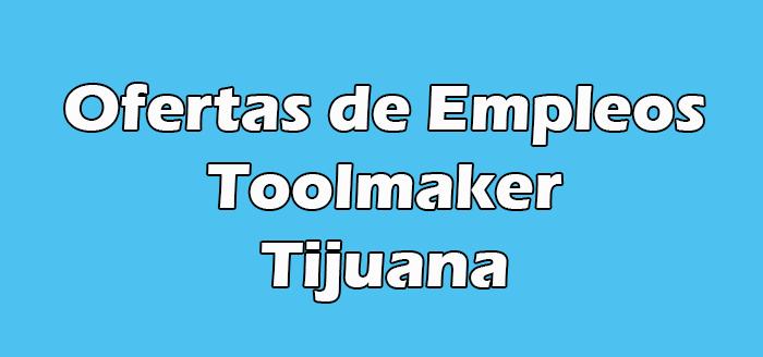Empleo De Toolmaker en Tijuana
