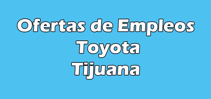 Bolsa de Empleo en Toyota en Tijuana