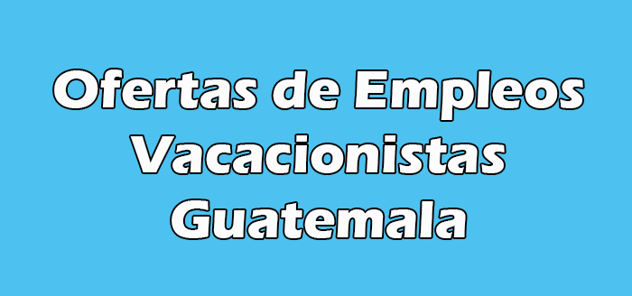 Trabajos de Vacacionistas en Guatemala