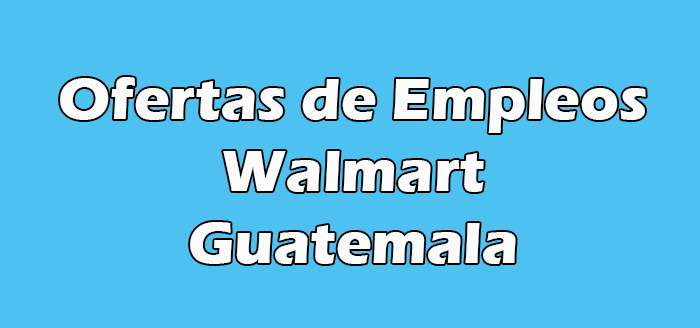 Walmart Guatemala Empleos