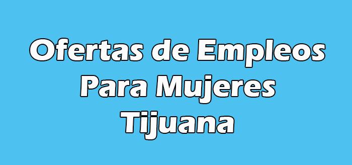 Trabajos en Tijuana para Mujeres