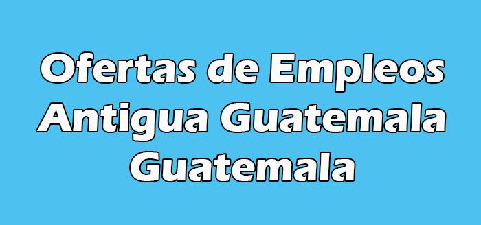 Trabajos en Antigua Guatemala Sin Experiencia