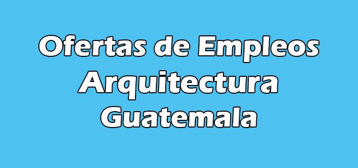 Trabajos de Arquitectura en Guatemala