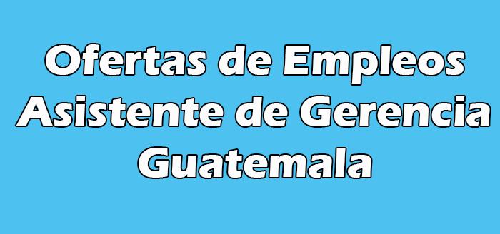 Trabajo de Asistente de Gerencia En Guatemala