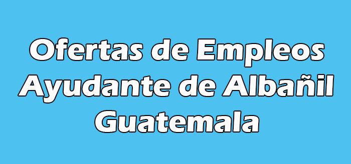 Trabajo de Ayudante de Albañil en Guatemala